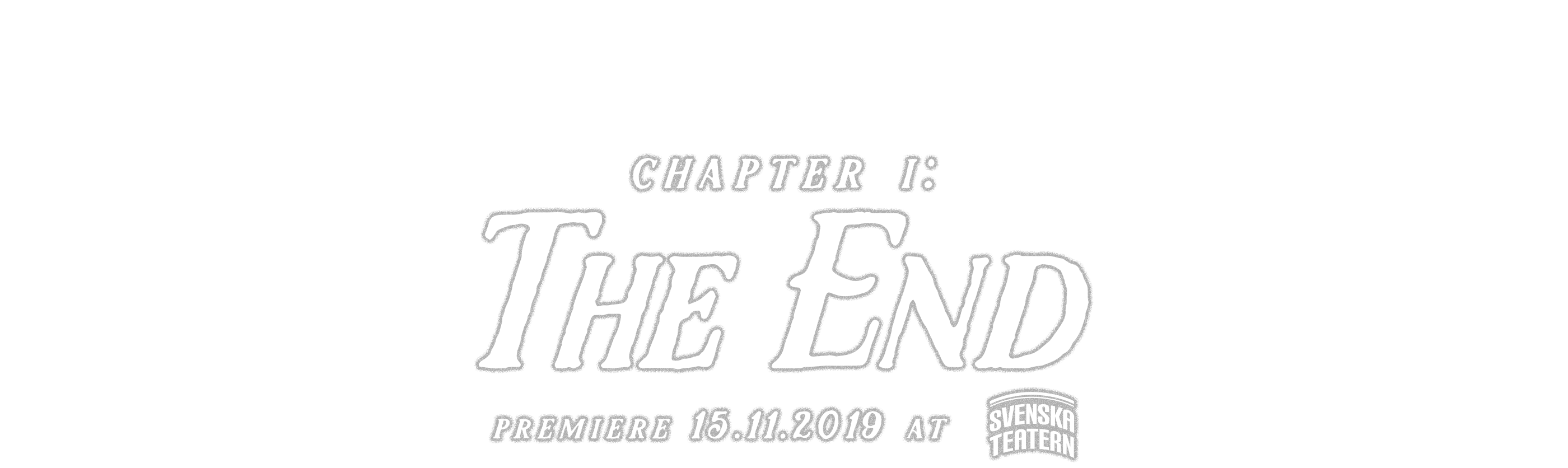 Chapter I: The End Premiere 15.11.2019 at Svenska Teatern