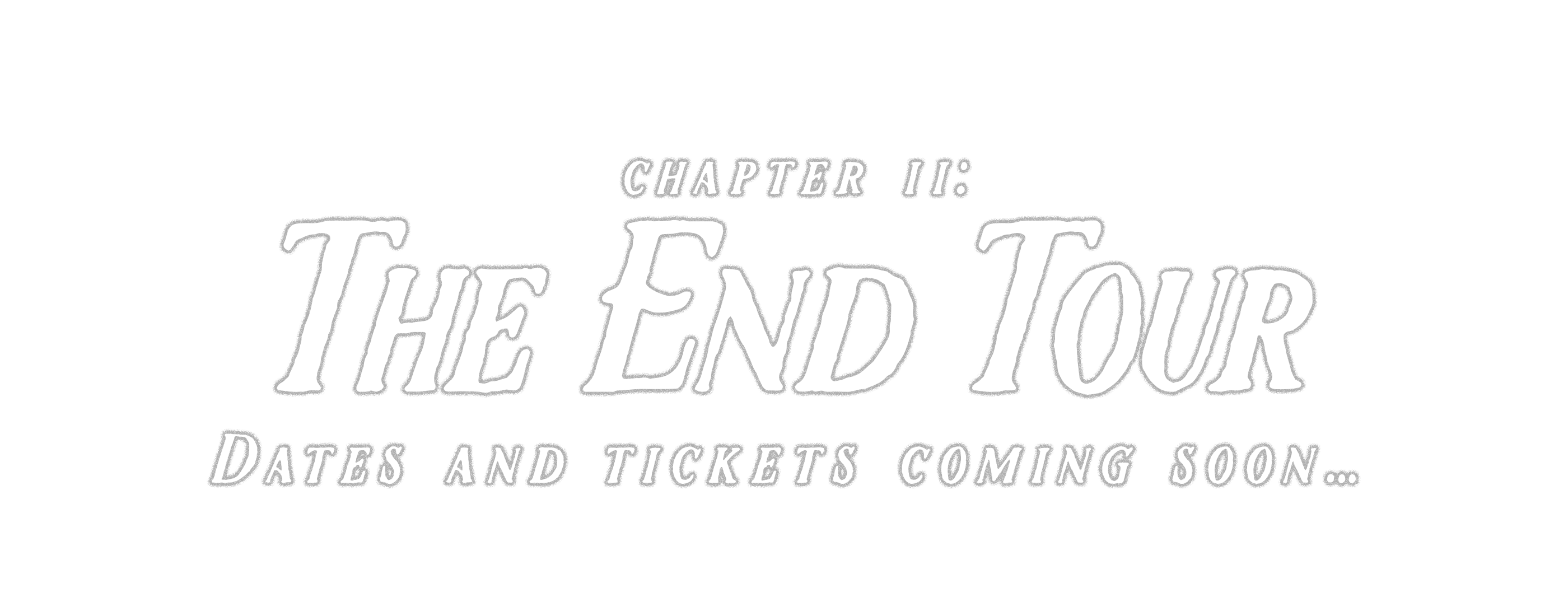 Chapter II: The End Tour Dates and tickets coming soon...