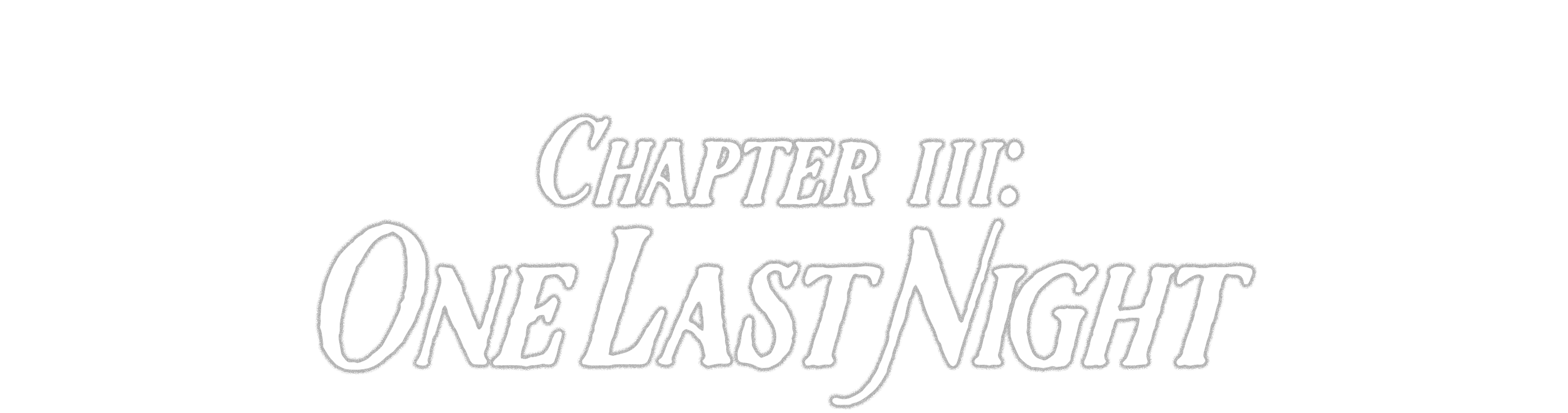 Chapter III: One Last Night